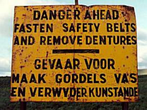 It's going to be a bumpy ride. This sign can be found in the Eastern Cape.